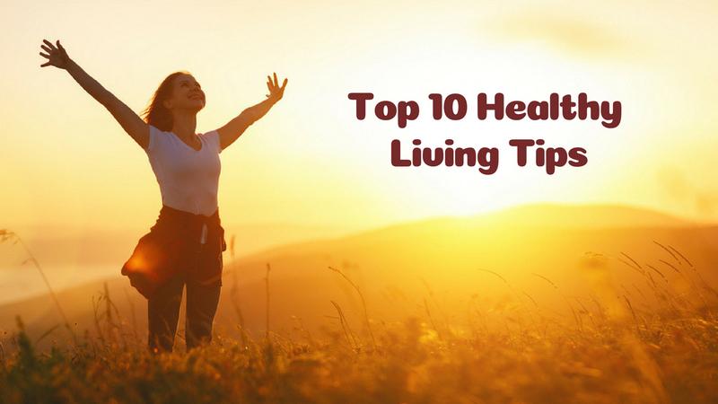 Top 10 Healthy Living Tips